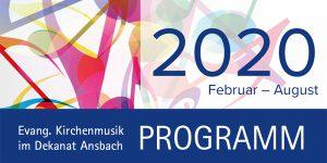 Kirchenmusik Februar bis August 2020 in Ansbach